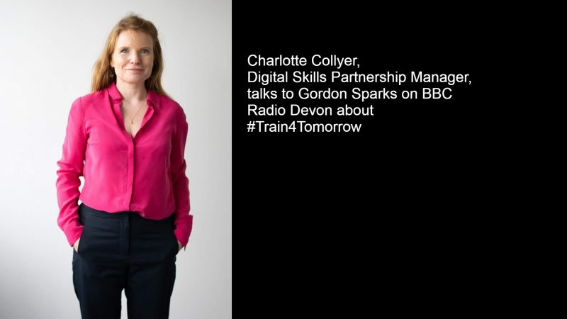 "Image of Charlotte Collyer with text saying ""Charlotte Collyer, Digital Skills Partnership Manager, talks to Gordon Sparks on BBC Radio Devon about #train4tomorrow"""