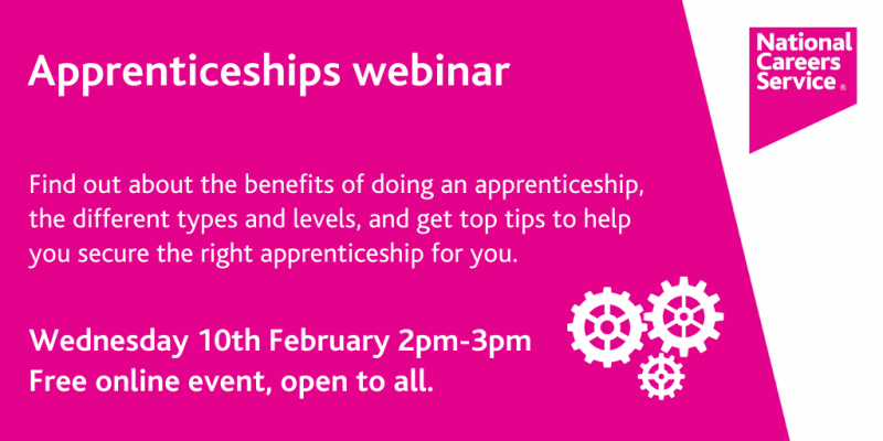 """The white text on a pink background reads """"Apprenticeship webinar - find out about the benefits of doing an apprenticeship, the different types and levels, and get top tips to help you secure the right apprenticeships for you. Wednesday 10 February 2 - 3 pm. Free Online event, open to all."""""""