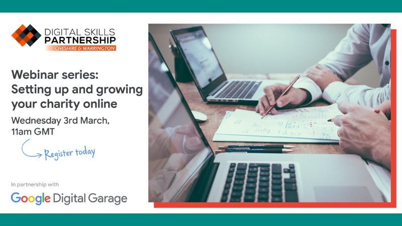 "The image shows two people working at laptops and making notes on a piece of paper. The image shows the Digital Skills Partnership Logo and the Google Digital Garage Logo. The text on the image reads ""Webinar series: Setting up and growing your charity online - Wednesday 3 March, 11am GMT. Register today"""