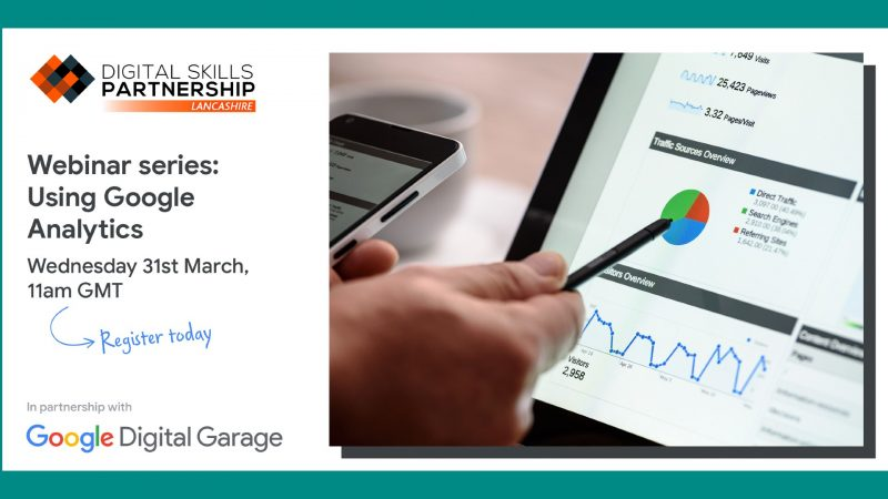 "The image shows a person pointing at a pie chart on a computer screen with a pen. They are also looking at their phone. The image shows the Digital Skills Partnership Logo and the Google Digital Garage Logo. The text on the image reads ""Webinar series: Using Google Analytics - Wednesday 31 March, 11am GMT. Register today"""